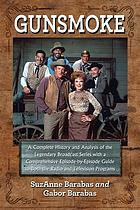 Gunsmoke : a complete history and analysis of the legendary broadcast series with a comprehensive episode-by- episode guide to both the radio and television programs.