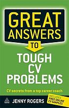 Great answers to tough CV problems : CV secrets from a top career coach
