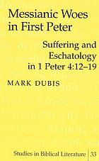 Messianic woes in First Peter : suffering and eschatology in 1 Peter 4:12-19