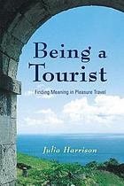 Being a tourist : finding meaning in pleasure travel