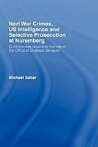 Nazi war crimes : intelligence agencies and selective legal accountability