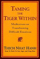 Taming the tiger within : meditations on transforming difficult emotions