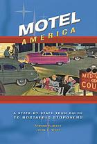 Motel America : a state-by-state tour guide to nostalgic stopovers