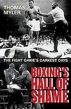 Boxing's hall of shame : the fight game's darkest days