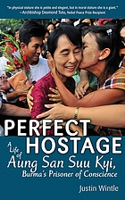 Perfect hostage : a life of Aung San Suu Kyi, Burma's prisoner of conscience