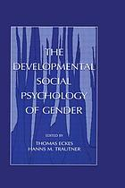 The developmental social psychology of gender