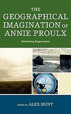 The geographical imagination of Annie Proulx : rethinking regionalism