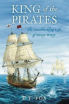 King of the pirates : the swashbuckling life of Henry Every