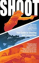 Shoot : your guide to shooting and competition