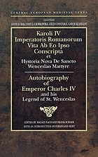 Karoli IV Imperatoris Romanorum vita ab eo ipso conscripta; et, Hystoria nova de Sancto Wenceslao Martyre = Autobiography of Emperor Charles IV; and, His Legend of St. Wenceslas