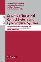 Security of industrial control systems and cyber-physical systems : second International Workshop, CyberICPS 2016, Heraklion, Crete, Greece, September 26-30, 2016, Revised selected papers