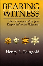 Bearing witness : how America and its Jews responded to the Holocaust