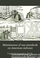 Maintenance of way standards on American railways, and rules and instructions governing roadway departments.