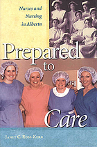 Prepared to care : nurses and nursing in Alberta, 1859 to 1996