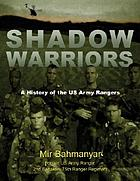Shadow warriors : a history of the the US Army Rangers