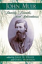 John Muir : family, friends, and adventures