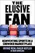 The elusive fan : reinventing sports in a crowded... by  Irving J Rein