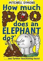 How much poo does an elephant do? : and further fascinating facts!