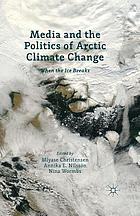 Media and the politics of Arctic climate change : when the ice breaks