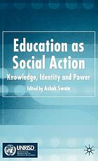 Education as social action : knowledge, identity, and power