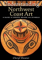 Understanding Northwest coast art : a guide to crests, beings, and symbols