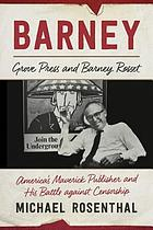 Barney : Grove Press and Barney Rosset, America's maverick publisher and his battle against censorship