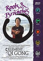 Roots & branches : 5 element Qi Gong