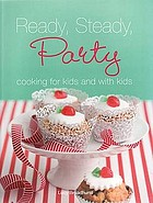 Ready, steady, party : cooking for kids and with kids