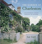 The garden at Charleston : a Bloomsbury garden through the seasons