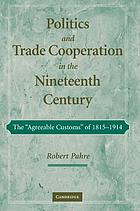 Politics and trade cooperation in the nineteenth century : the