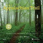 The Appalachian Trail : celebrating America's hiking trail