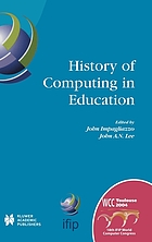 History of Computing in Education : IFIP 18th World Computer Congress TC3/TC9 1st Conference on the History of Computing in Education 22-27 August 2004 Toulouse, France