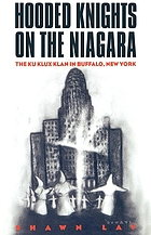 Hooded knights on the Niagara : the Ku Klux Klan in Buffalo, New York