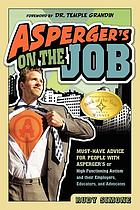 Asperger's on the job : must-have advice for people with Asperger's or high functioning autism, and their employers, educators, and advocates
