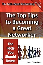 The truth about networking for success : the top tips to becoming a great networker, the facts you should know
