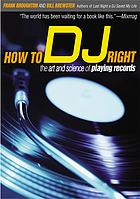 How to DJ right : the art and science of playing records