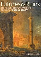 Futures & ruins : eighteenth-century Paris and the art of Hubert Robert