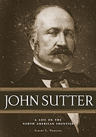John Sutter : a life on the North American frontier