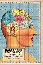 Maps of the imagination : the writer as cartographer