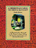 A Christmas carol : the original manuscript, a facsimile of the manuscript in the Piermont Morgan Library, with the illustrations of John Leech and the text from the first edition.