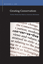 Creating Conservatism: Postwar Words that Made an American Movement.