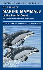 Field guide to marine mammals of the Pacific Coast : Baja, California, Oregon, Washington, British Columbia