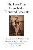 The face that launched a thousand lawsuits : the American women who forged a right to privacy