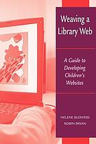 Weaving a library Web : a guide to developing children's websites