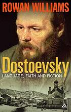 Dostoevsky : language, faith, and fiction
