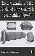 Race, maternity, and the politics of birth control in South Africa, 1910-39