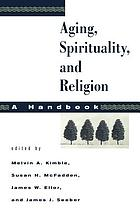 Aging, spirituality, and religion. Volume 1 : a handbook