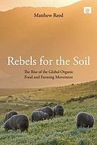 Rebels for the soil : the rise of the global organic food and farming movement
