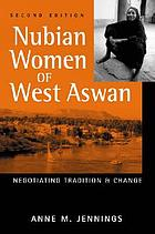 Nubian women of West Aswan : negotiating tradition and change