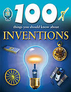 100 things you should know about inventions.